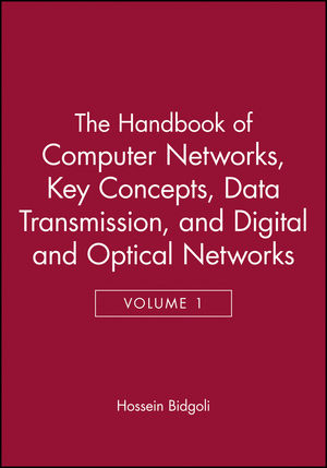 The Handbook of Computer Networks, Volume 1, Key Concepts, Data Transmission, and Digital and Optical Networks