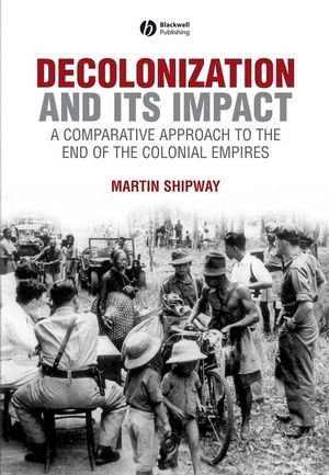 Decolonization and its Impact: A Comparitive Approach to the End of the Colonial Empires (0631199683) cover image