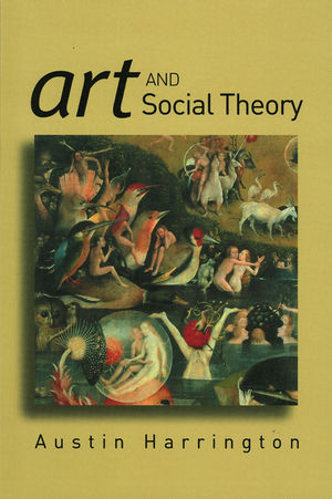 Art and Social Theory: Sociological Arguments in Aesthetics (0745630383) cover image