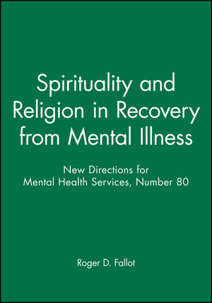 Spirituality and Religion in Recovery from Mental Illness: New Directions for Mental Health Services, Number 80