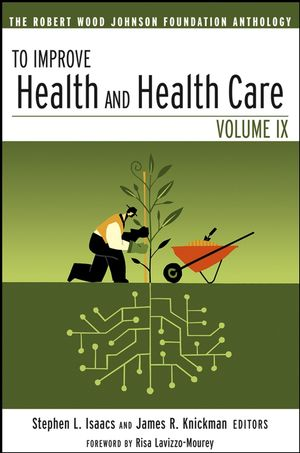 To Improve Health and Health Care: The Robert Wood Johnson Foundation Anthology, Volume IX
