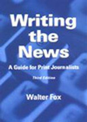 Writing the News: A Guide for Print Journalists, 3rd Edition