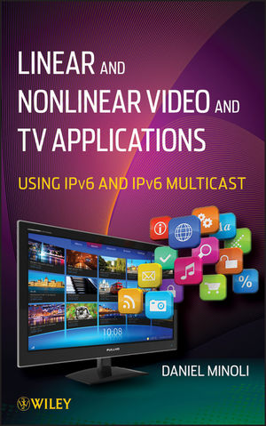 Linear and Non-Linear Video and TV Applications: Using IPv6 and IPv6 Multicast (1118186583) cover image