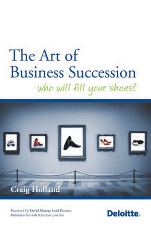 The Art of Business Succession Planning: Who will fill your shoes? (1118319583) cover image