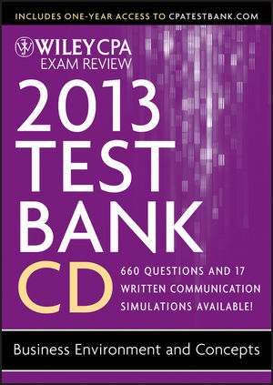 Wiley CPA Exam Review 2013 Test Bank CD, Business Environment and Concepts
