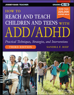 How to Reach and Teach Children and Teens with ADD/ADHD, 3rd Edition