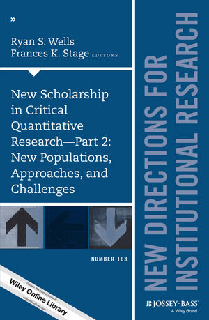 New Scholarship in Critical Quantitative Research, Part 2: New Populations, Approaches, and Challenges: New Directions for Institutional Research, Number 163