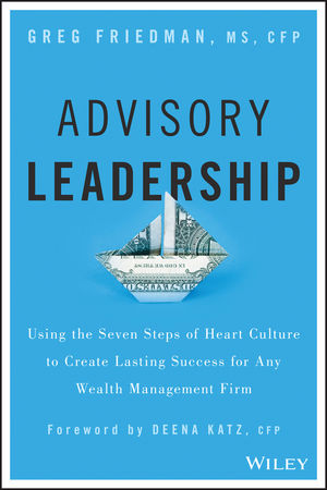 Advisory Leadership: Using the Seven Steps of Heart Culture to Create Lasting Success for Any Wealth Management Firm (1119136083) cover image