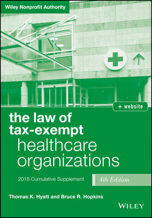 The Law of Tax-Exempt Healthcare Organizations, 2018 Supplement, 4th Edition