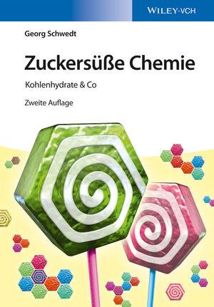 Zuckersüße Chemie: Kohlenhydrate & Co, 2. Auflage