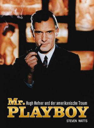 Mr. Playboy: Hugh Hefner und der amerikanische Traum