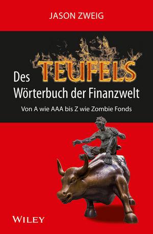 Des Teufels Wörterbuch der Finanzwelt: Von A wie AAA bis Z wie Zombie Fonds
