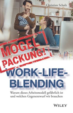 Mogelpackung Work-Life-Blending: Warum dieses Arbeitsmodell gefährlich ist und welchen Gegenentwurf wir brauchen