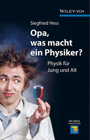 Opa, was macht ein Physiker?: Physik für Jung und Alt (3527679383) cover image