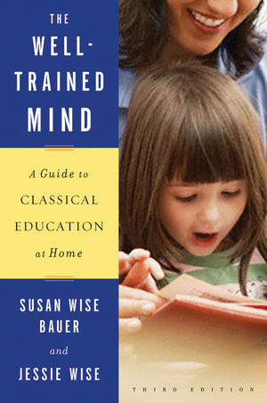 The Well-Trained Mind: A Guide to Classical Education at Home, 3rd Edition