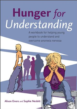Hunger for Understanding: A Workbook for helping young people to understand and overcome anorexia nervosa