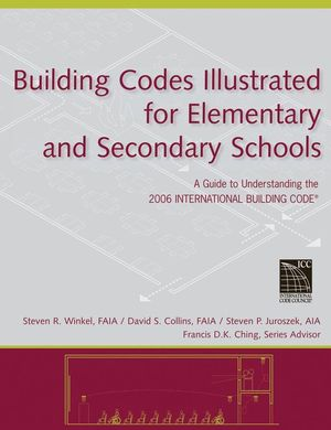 Building Codes Illustrated for Elementary and Secondary Schools: A Guide to Understanding the 2006 International Building Code (0470048484) cover image