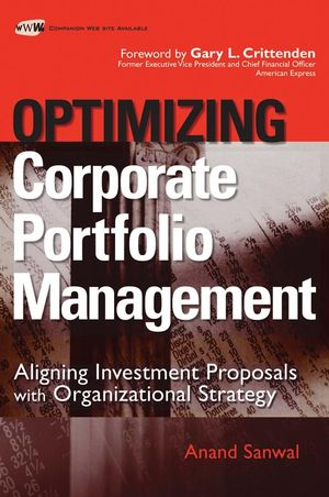Optimizing Corporate Portfolio Management: Aligning Investment Proposals with Organizational Strategy (0470126884) cover image