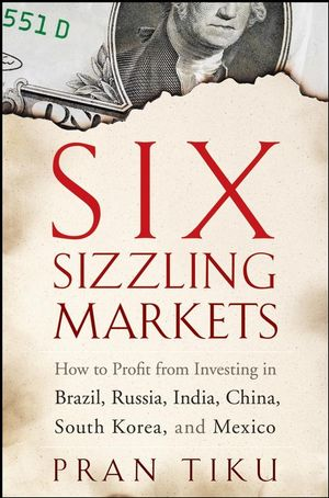 Six Sizzling Markets: How to Profit from Investing in Brazil, Russia, India, China, South Korea, and Mexico (0470178884) cover image