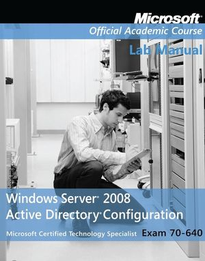Exam 70-640 Windows Server 2008 Active Directory Configuration Lab Manual
