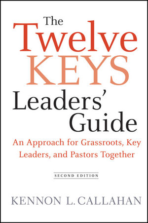 The Twelve Keys Leaders' Guide: An Approach for Grassroots, Key Leaders, and Pastors Together, 2nd Edition