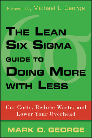 The Lean Six Sigma Guide to Doing More With Less: Cut Costs, Reduce Waste, and Lower Your Overhead (0470606584) cover image