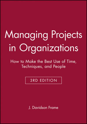 Managing Projects in Organizations: How to Make the Best Use of Time, Techniques, and People, 3rd Edition (0470631384) cover image