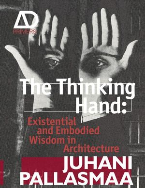 The Thinking Hand: Existential and Embodied Wisdom in Architecture (0470779284) cover image