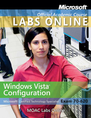 Exam 70-620: Windows Vista Configuration with MOAC Labs Online Set