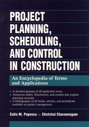 Project Planning, Scheduling, and Control in Construction: An Encyclopedia of Terms and Applications