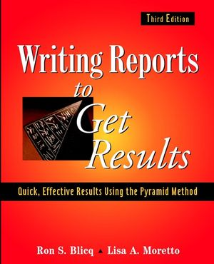 Writing Reports to Get Results: Quick, Effective Results Using the Pyramid Method, 3rd Edition (0471660884) cover image