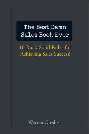 The Best Damn Sales Book Ever: 16 Rock-Solid Rules for Achieving Sales Success! (0471757284) cover image