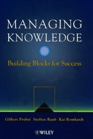 Managing Knowledge: Building Blocks for Success