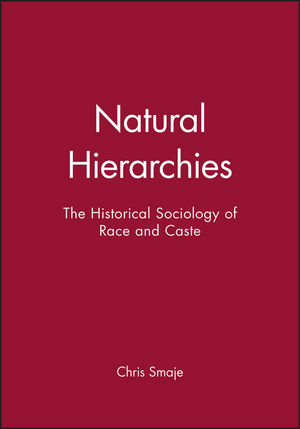 Natural Hierarchies: The Historical Sociology of Race and Caste