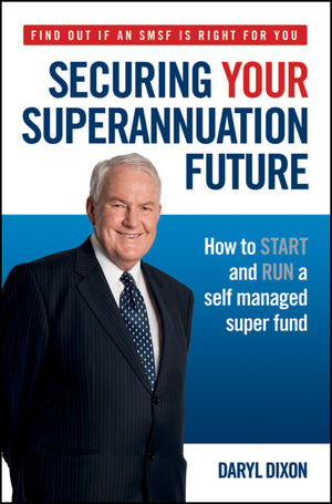 Securing Your Superannuation Future: How to Start and Run a Self Managed Super Fund (0730377784) cover image