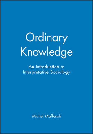Ordinary Knowledge: An Introduction to Interpretative Sociology