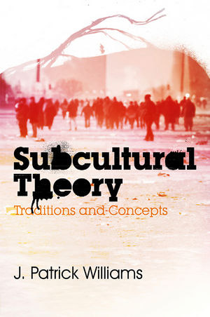 Subcultural Theory: Traditions and Concepts (0745643884) cover image
