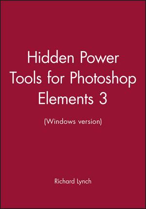 Hidden Power Tools for Photoshop Elements 3 (Windows version)