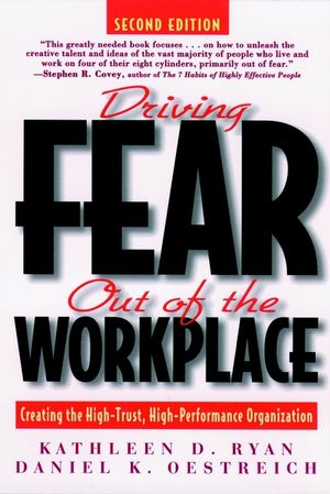 Driving Fear Out of the Workplace: Creating the High-Trust, High-Performance Organization, 2nd Edition