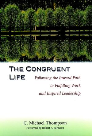The Congruent Life: Following the Inward Path to Fulfilling Work and Inspired Leadership (0787950084) cover image