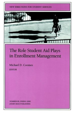 The Role Student Aid Plays in Enrollment Management: New Directions for Student Services, Number 89