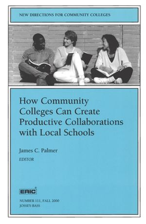 How Community Colleges Can Create Productive Collaborations with Local Schools: New Directions for Community Colleges, Number 111