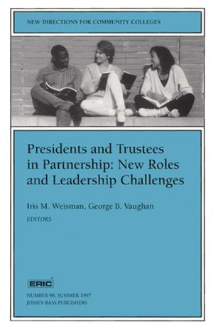 Presidents and Trustees in Partnership: New Roles and Leadership Challenges: New Directions for Community Colleges, Number 98
