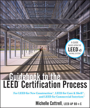 Guidebook to the LEED Certification Process: For LEED for New Construction, LEED for Core and Shell, and LEED for Commercial Interiors (1118015584) cover image
