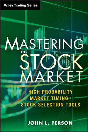 Mastering the Stock Market: High Probability Market Timing and Stock Selection Tools (1118343484) cover image