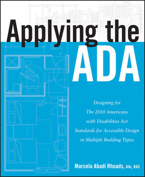 Applying the ADA: Designing for The 2010 Americans with Disabilities Act Standards for Accessible Design in Multiple Building Types (1118415884) cover image