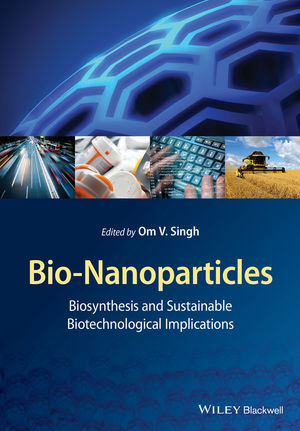 Bio-Nanoparticles: Biosynthesis and Sustainable Biotechnological Implications