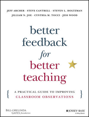 Better Feedback for Better Teaching: A Practical Guide to Improving Classroom Observations