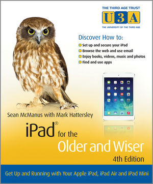 iPad for the Older and Wiser: Get Up and Running with Your Apple iPad, iPad Air and iPad Mini, 4th Edition