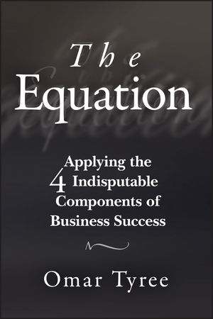 The Equation: Applying the 4 Indisputable Components of Business Success